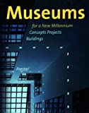 Museums for a New Millennium Concepts Projects Buildings