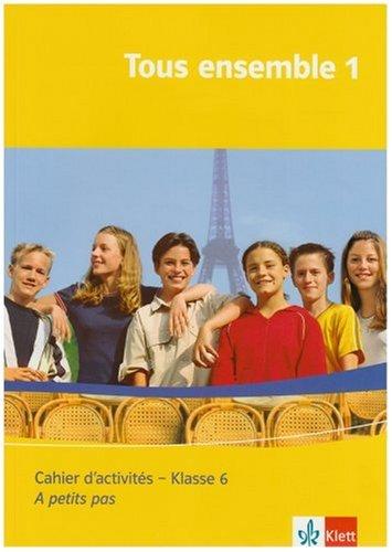 Tous ensemble 1: Cahier d'activités Klasse 6 (Tous ensemble. Ausgabe ab 2004)