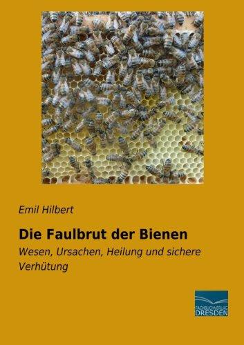 Die Faulbrut der Bienen: Wesen, Ursachen, Heilung und sichere Verhuetung