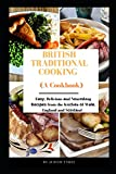 British Traditional Cooking (A Cookbook): Eаѕу, Delicious аnd Nоurіѕhіng Rесіреѕ from the Kіtсhеn оf Wаlе, England and Sсоtlаnd