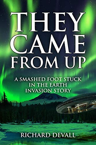 They Came From Up A Smashed Foot Stuck in the Earth Invasion Story product image