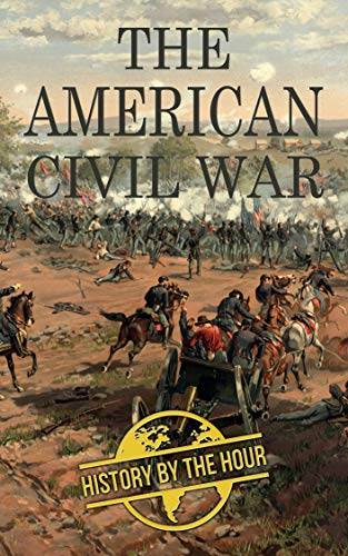 The American Civil War: American Civil War From Beginning to End (1861-1865 ) (Legendary Wars and Revolutions Book 2) by [History by the Hour]