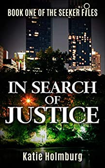 In Search of Justice: Book One of the Seeker Files by [Katie Holmburg, Jennifer  Benson]