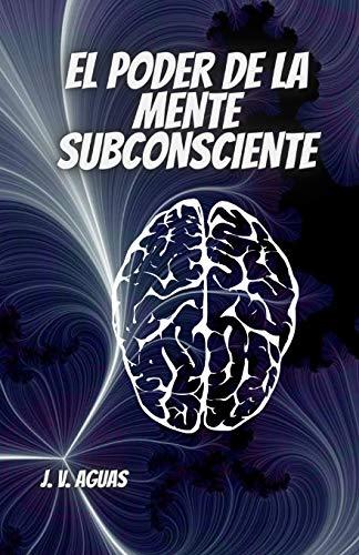 El Poder De La Mente Subconsciente: Todo esta en la mente - Libro de Autoayuda - Desarrollo Personal - Motivacion - Autoestima - vida en plenitud -