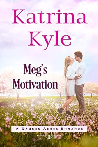 Meg's Motivation (Damson Acres Romance Book 1)