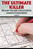 The Ultimate Killer Brain Teaser Challenge Sudoku Puzzle Book