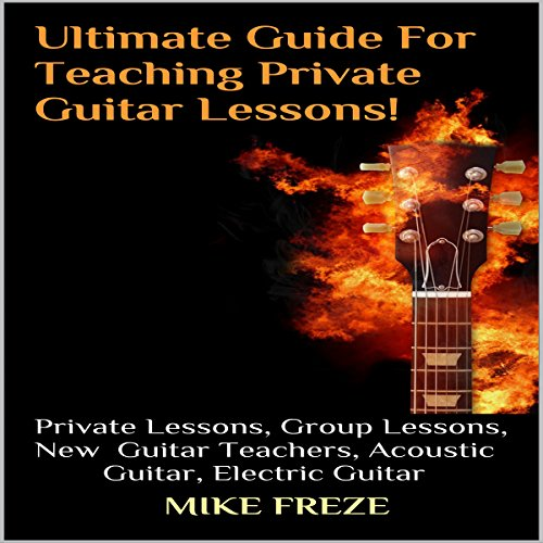 Ultimate Guide for Teaching Private Guitar Lessons! (Combined volumes one and two)                    By:                                                                                                                                 Mike Freze                               Narrated by:                                                                                                                                 John Lewis,                                                                                        Vocus Focus                      Length: 56 mins     2 ratings     Overall 2.5