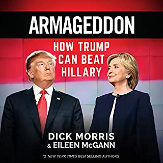 Armageddon     How Trump Can Beat Hillary              By:                                                                                                                                 Dick Morris,                                                                                        Eileen McGann                               Narrated by:                                                                                                                                 Ian Patterson                      Length: 8 hrs and 45 mins     518 ratings     Overall 4.4