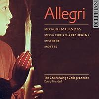 Allegri; Motets; Miserere; Missa in Iectulo meo; Missa Christus resurgens by The Choir of Kings College London