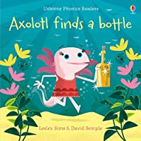 Axolotl Finds a Bottle (Phonics Readers)