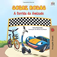The Wheels - The Friendship Race (Portuguese Book for Kids - Brazil): Brazilian Portuguese (Portuguese Bedtime Collection - Brazil)