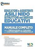 Educatori e Assistenti Asili Nido Istruttore nei servizi Educativi. Manuale completo per la preparazione al concorso e l'aggiornamento professionale