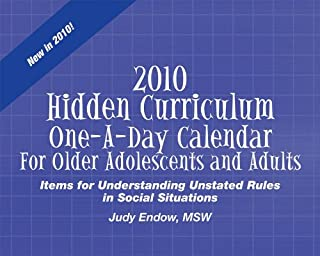 2010 Hidden Curriculum One-a-day Calendar for Older Adolescents and Adults: Items for Understanding Unstated Rules in Soci...