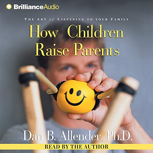 How Children Raise Parents Audiobook By Dan Allender cover art