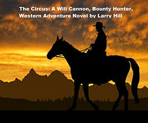 The Circus: A Will Cannon, Bounty Hunter, Western Adventure Novel (Will Cannon, Bounty Hunter, Western Adventure Novels Book 13)