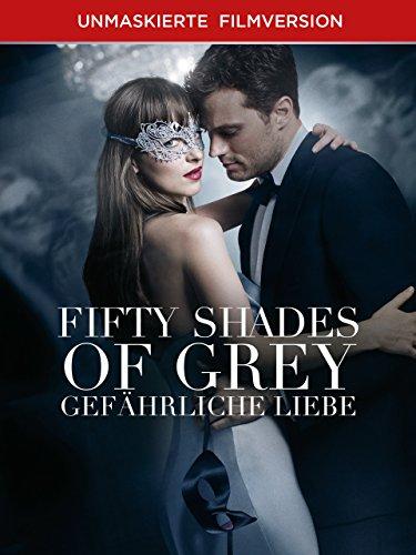 Fifty Shades Of Grey - Gefährliche Liebe - Unmaskierte Filmversion [dt./OV]