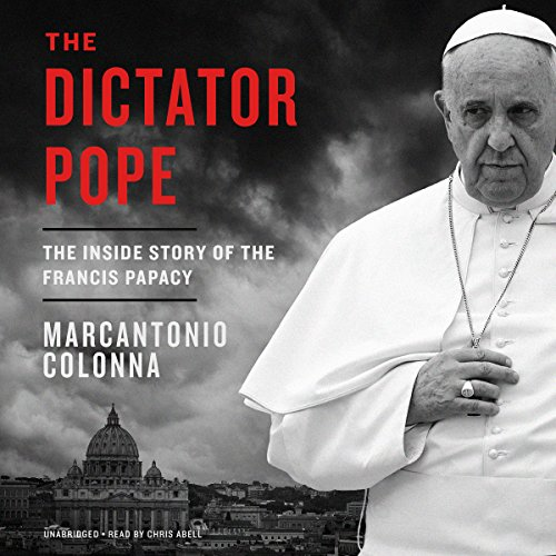 The Dictator Pope: The Inside Story of the Francis Papacy cover art