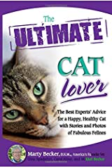 The Ultimate Cat Lover: The Best Experts' Advice for a Happy, Healthy Cat with Stories and Photos of Fabulous Felines Paperback