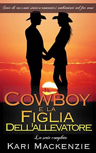 Il cowboy e la figlia dell'allevatore - La serie completa (Italian Edition)