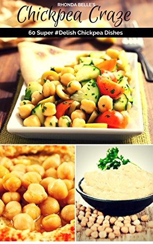 Chickpea Craze: 60 Super #Delish Chickpea Dishes (60 Super Recipes Book 31) by [Rhonda Belle]