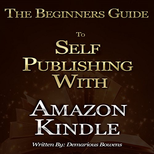 The Beginners Guide to Self Publishing with Amazon Kindle audiobook cover art