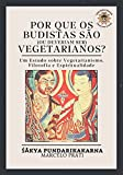 Por que os Budistas são (ou deveriam ser) Vegetarianos?: Um estudo sobre vegetarianismo, filosofia e espiritualidade (Portuguese Edition)