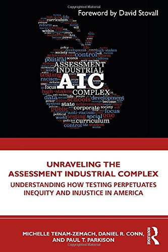 Compare Textbook Prices for Unraveling the Assessment Industrial Complex: Understanding How Testing Perpetuates Inequity and Injustice in America 1 Edition ISBN 9780367407872 by Tenam-Zemach, Michelle,Conn, Daniel R.,Parkison, Paul T.