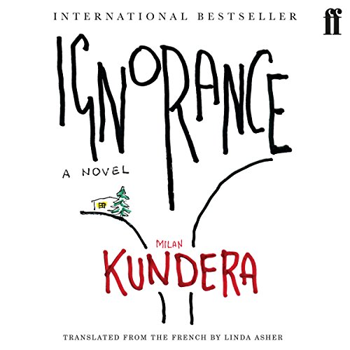 Ignorance                   By:                                                                                                                                 Milan Kundera                               Narrated by:                                                                                                                                 Richmond Hoxie                      Length: 4 hrs and 20 mins     9 ratings     Overall 3.7