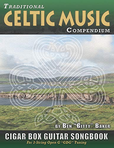 Traditional Celtic Music Compendium Cigar Box Guitar Songbook: Over 170 Beloved Songs from Ireland Scotland and Beyond, Arranged in Tablature for 3-string Open G GDG
