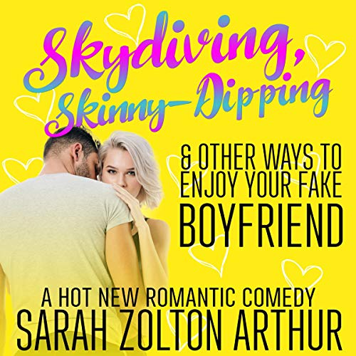Skydiving, Skinny-Dipping and Other Ways to Enjoy Your Fake Boyfriend audiobook cover art