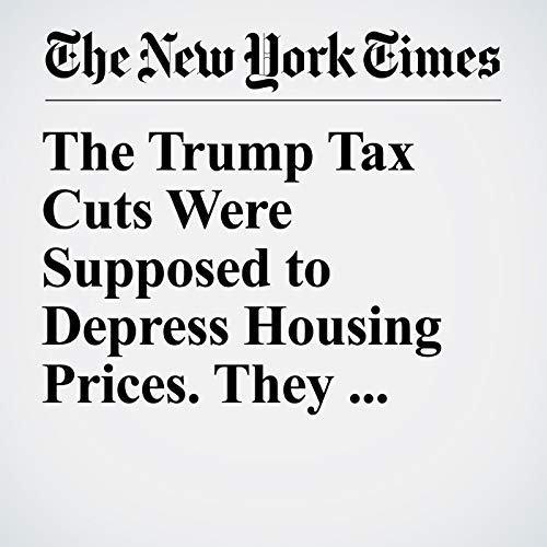 The Trump Tax Cuts Were Supposed to Depress Housing Prices. They Haven't. copertina