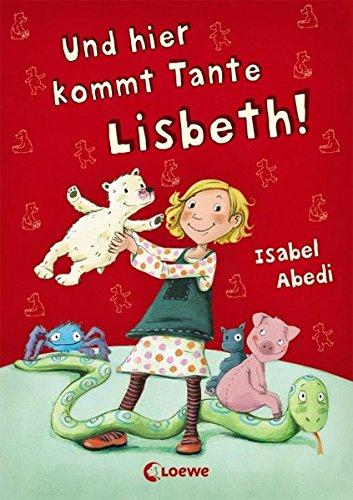 Und hier kommt Tante Lisbeth!: Lustiges Kinderbuch aus der Welt von Lola für Kinder ab 5 Jahre
