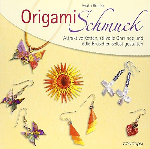 Origamischmuck: Attraktive Ketten, stilvolle Ohrringe und edle Broschen selbst gestalten