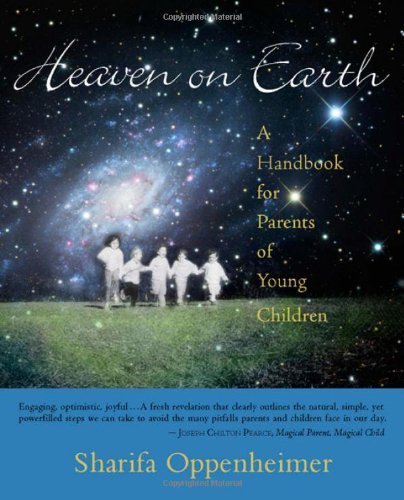 Heaven on Earth: A Handbook for Parents of Young Children by Oppenheimer, Sharifa (2007) Paperback