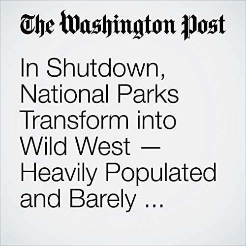 In Shutdown, National Parks Transform into Wild West — Heavily Populated and Barely Supervised audiobook cover art