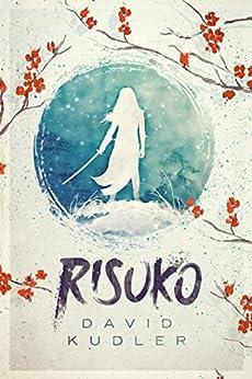 Risuko: A Kunoichi Tale (Teen Adventure) (Seasons of the Sword Book 1) by [David Kudler]
