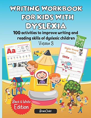 Writing Workbook for Kids with Dyslexia. 100 activities to improve writing and reading skills of dyslexic children. Black & White edition. Volume 3 ... and reading skills of dyslexic children.)