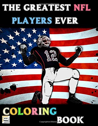 THE GREATEST NFL PLAYERS EVER coloring book: Enjoy Colouring HD Illustration of NFL Stars players | Fun For Every Age and Stage AMERICAN FOOTBALL FANS!( 40 Pages A4 Size)