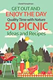 Get Out and Enjoy the Day : Quality Time with Nature; 50 Picnic Ideas and Recipes