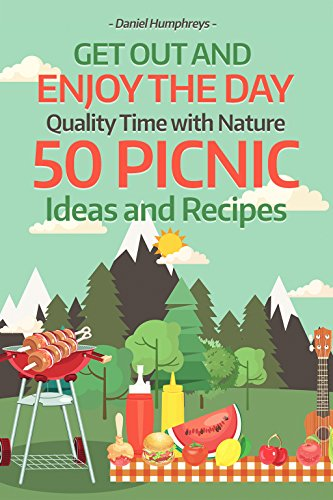 Get Out and Enjoy the Day : Quality Time with Nature; 50 Picnic Ideas and Recipes (English Edition)