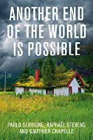 Another End of the World is Possible: Living the Collapse (and Not Merely Surviving It)