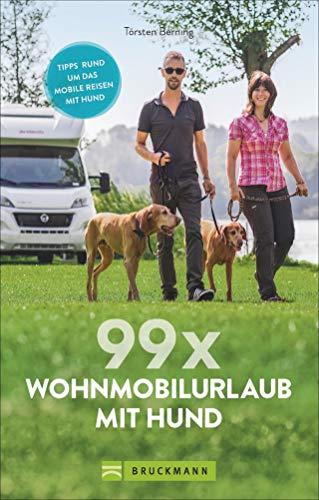 99 x Wohnmobil mit Hund: Der perfekte Wohnmobilführer für alle, die mit Ihrem Vierbeiner verreisen wollen.