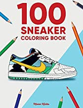 100 Sneaker Coloring Book: A Coloring Book for Adults and Kids (Sneakerheads)