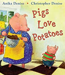 Pigs Love Potatoes by Anika Denise and Christopher Denise