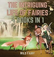 The Intriguing Life of Fairies: 4 Books in 1