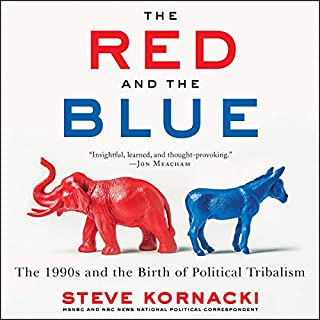 The Red and the Blue     The 1990s and the Birth of Political Tribalism              Written by:                                                                                                                                 Steve Kornacki                               Narrated by:                                                                                                                                 Steve Kornacki,                                                                                        Ron Butler                      Length: 17 hrs and 27 mins     8 ratings     Overall 5.0