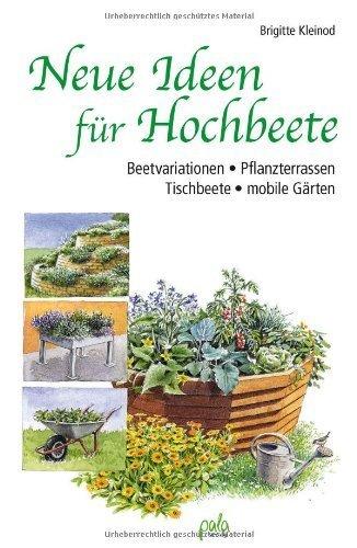 Neue Ideen für Hochbeete: Beetvariationen - Pflanzterrassen - Tischbeete - mobile Gärten by Brigitte Kleinod(1. April 2011)