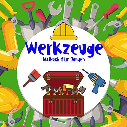 Werkzeuge Malbuch für Jungen.: Für Heimwerker. Bilder für Jungen von 4-8 Jahren. Lernen und Spaß machen. Viel Glück!!! (Malvorlagen für Jungen von 4-8 Jahren.)