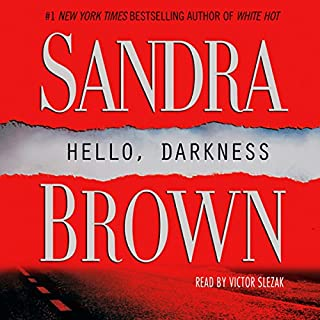 Hello, Darkness     A Novel              By:                                                                                                                                 Sandra Brown                               Narrated by:                                                                                                                                 Victor Slezak                      Length: 13 hrs and 27 mins     965 ratings     Overall 4.4
