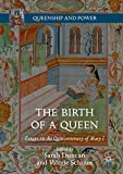 The Birth of a Queen: Essays on the Quincentenary of Mary I (Queenship and Power)